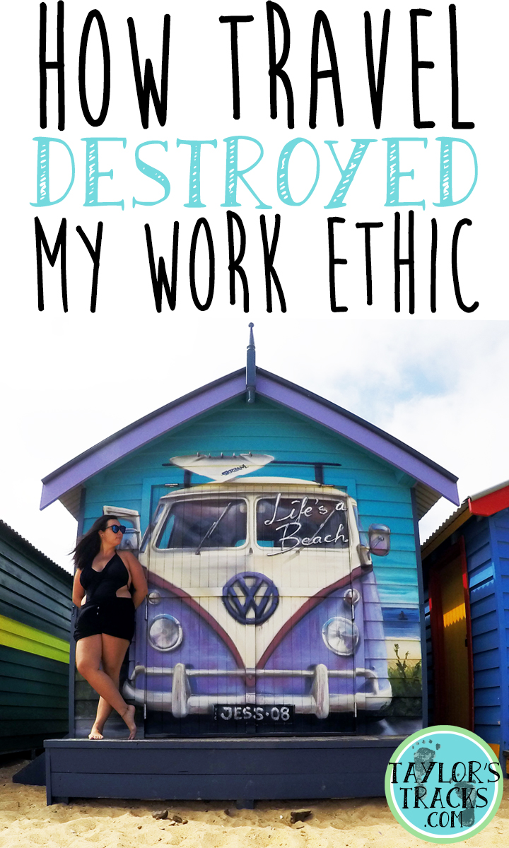 How Travel Destroyed My Work Ethic Pin www.taylorstracks.com