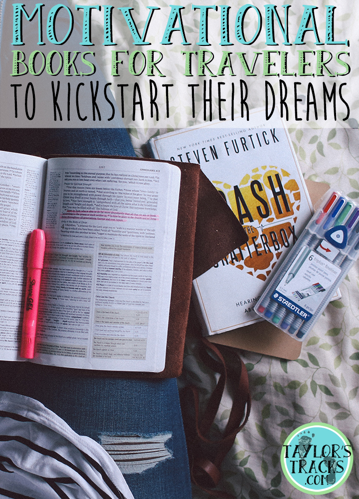 Motivational Books for Travelers to Kickstart Their Dreams www.taylorstracks.com