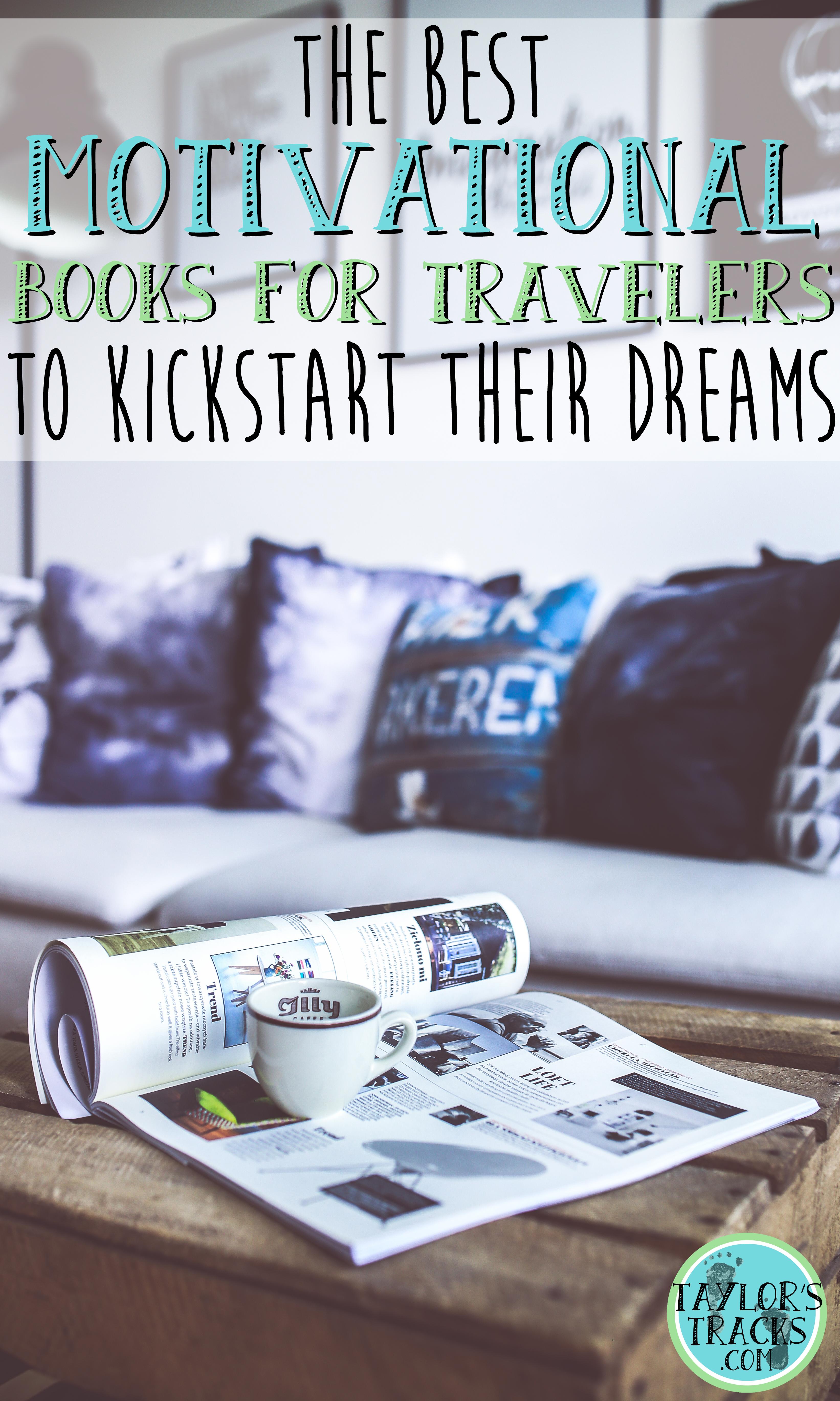 The Best Motivation Books for Travelers to Kickstart their Dreams www.taylorstracks.com