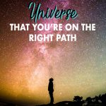 "Have you ever wondered, ""Am I on the right path?"" If so, it's time to get spiritual and look to see if you're getting any signs from the universe. Click to find out ways that the universe communicates with you!"