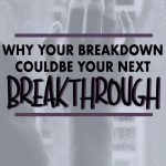 Your breakdowns are not something to be ashamed of or be hard on yourself for, because it is often the breakdowns that really lead to breakthroughs. Click to find out how you can breakthrough to live your best life, be your best life and see your breakdowns as opportunities to work on your personal development.